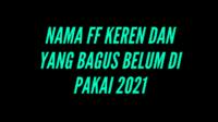 Nama FF Keren Dan Yang Bagus Belum Di Pakai 2021