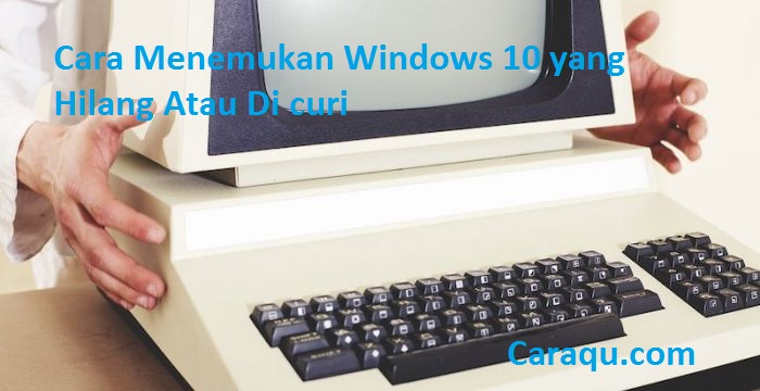 melacak laptop windows 10 yang dicuri