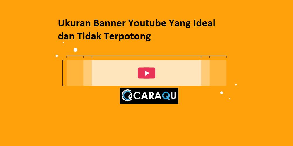 Ini Dia Ukuran Banner Youtube Yang Ideal Dan Tidak Terpotong Caraqu