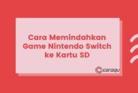 Cara Memindahkan Game Nintendo Switch ke Kartu SD