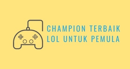 Champion Terbaik LOL Untuk Pemula