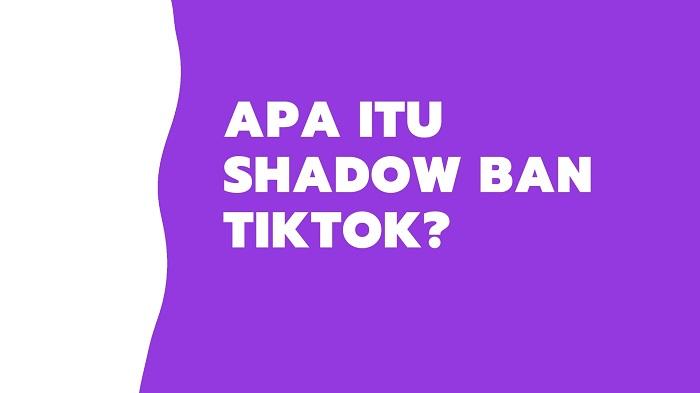 Apa itu Shadow Ban TikTok