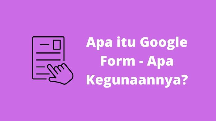 Apa itu Google Form - Apa Kegunaannya?