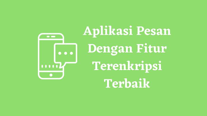 Aplikasi Pesan Dengan Fitur Terenkripsi Terbaik