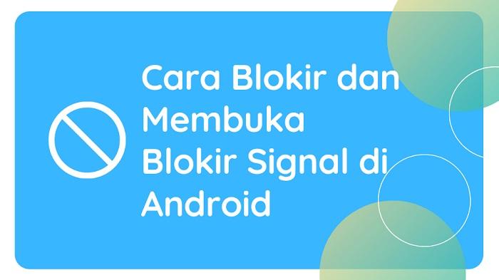 Cara Blokir dan Membuka Blokir Signal di Android