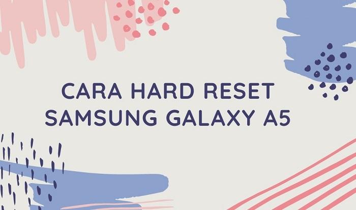 Cara Hard Reset Samsung Galaxy A5