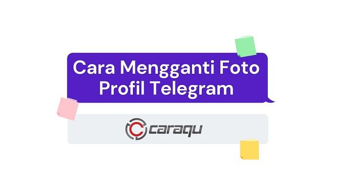 Cara Mengganti Foto Profil Telegram