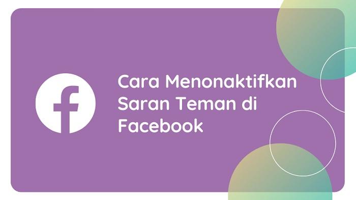 Cara Menonaktifkan Saran Teman di Facebook
