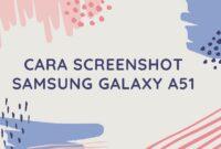 kami akan memberi Anda informasi tentang cara Cara Screenshot Samsung Galaxy A51