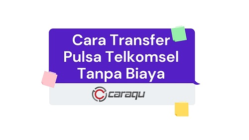 Cara Transfer Pulsa Telkomsel Tanpa Biaya