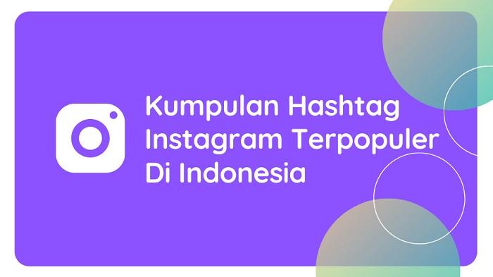 Penasaran dengan hashtag instagram terpopuler di indonesia 2020 - 2021? Di sini, di artikel ini, kami akan membagikan dan cara menemukan hashtag IG terpopuler