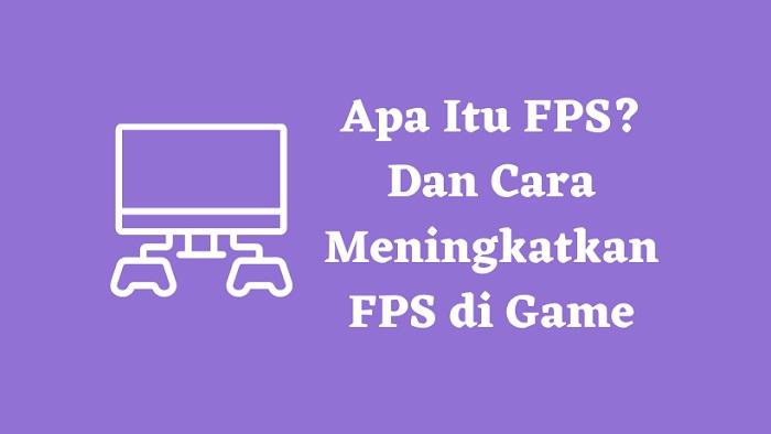 Cara Meningkatkan FPS di Game