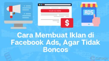 Cara Membuat Iklan di Facebook Ads, Agar Tidak Boncos
