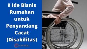 9 Ide Bisnis Rumahan untuk Penyandang Cacat (Disabilitas)