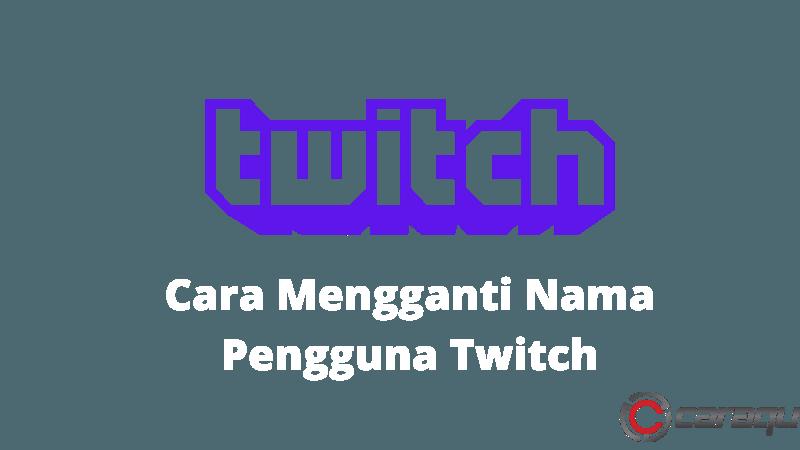 Cara Mengganti Nama Pengguna Twitch