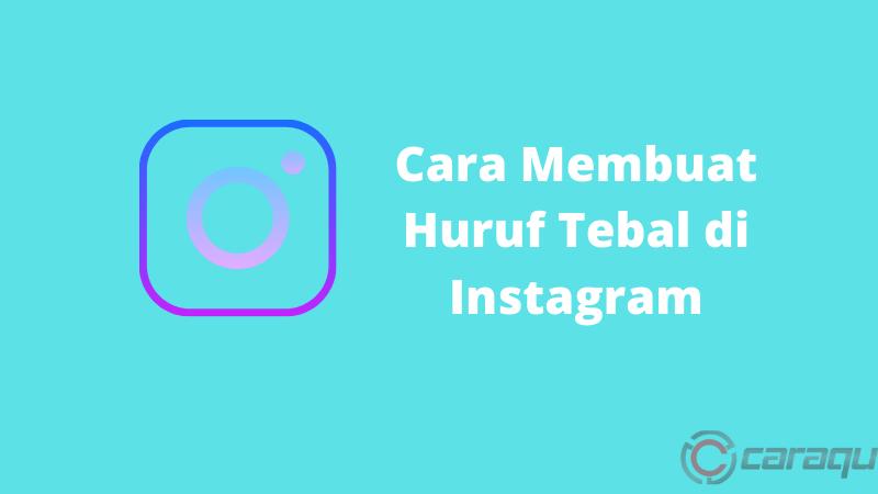 Cara Membuat Huruf Tebal di Instagram