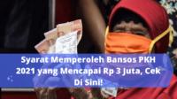 Syarat Terkait Bansos PKH 2021 yang Mencapai Rp 3 Juta, Cek Di Sini!