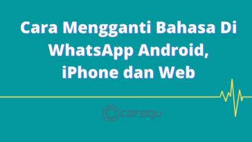 Cara Mengganti Bahasa Di WhatsApp Android, iPhone dan Web