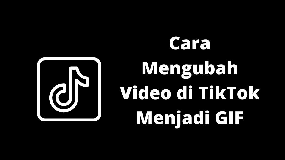 Cara Mengubah Video di TikTok Menjadi GIF