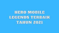 Hero Mobile Legends Terbaik Tahun 2021