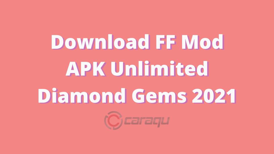 Download FF Mod APK Unlimited Diamond Gems 2021