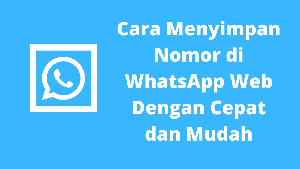 Cara Menyimpan Nomor di WhatsApp Web Dengan Cepat dan Mudah
