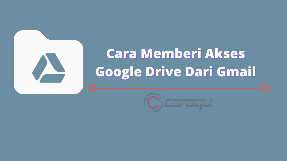 Cara Memberi Akses Google Drive Dari Gmail