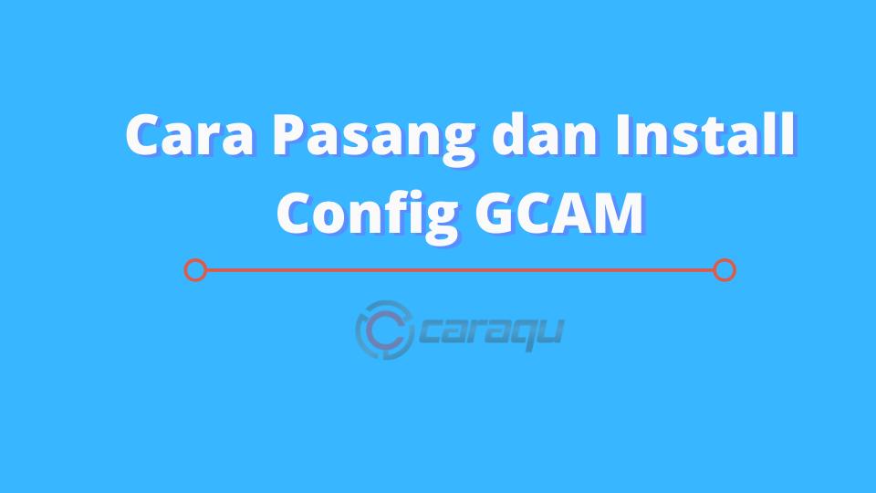 Cara Pasang dan Install Config GCAM