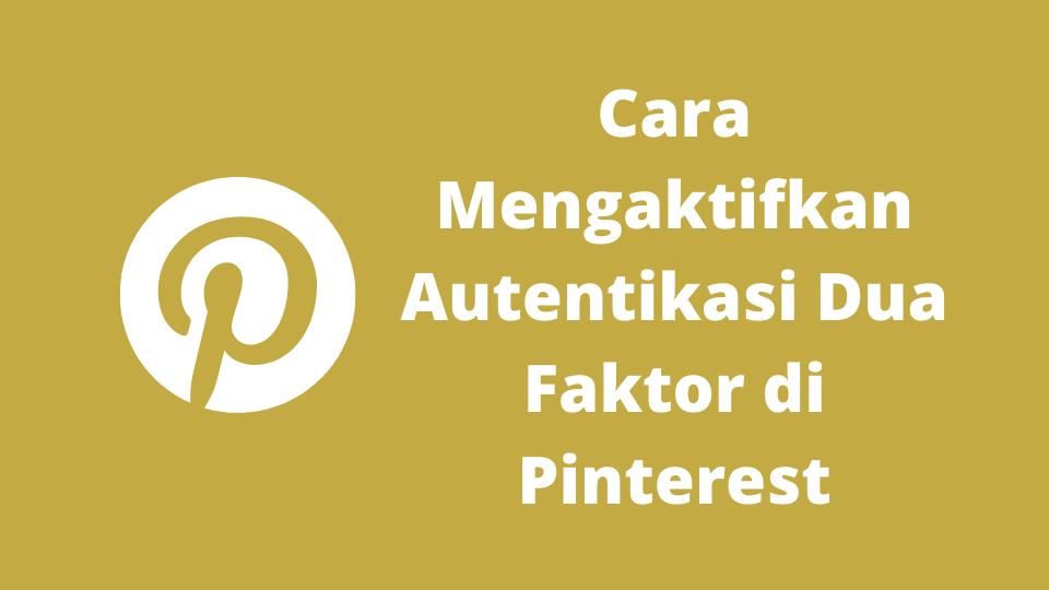 Cara Mengaktifkan Autentikasi Dua Faktor di Pinterest