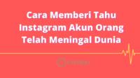 Cara Memberi Tahu Instagram Akun Orang Telah Meningal Dunia