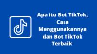 Apa saja bot TikTok yang populer baru-baru ini, cara menggunakan bot TikTok dan mana yang merupakan bot TikTok terbaik