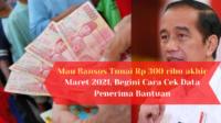 Bansos Pada Maret 2021 kapan cair? Bantuan sosial (bansos) senilai Rp300 ribu kembali dicairkan. Begini Cara cek DTKS dan Penerima bansos 300 ribu.