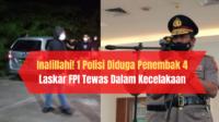 Inalillahi! Polisi Diduga Penembak 4 Laskar FPI Tewas Dalam Kecelakaan, Ini Kronologinya