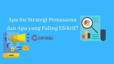 Apa itu Strategi Pemasaran dan Apa yang Paling Efektif?