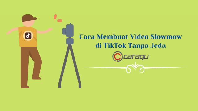 Cara Membuat Video Slowmow di TikTok Tanpa Jeda