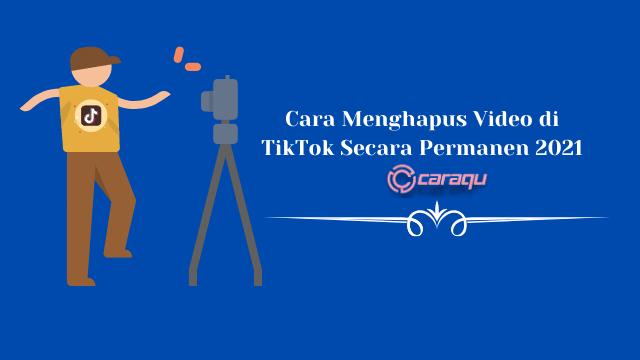 Cara Menghapus Video di TikTok Secara Permanen 2021
