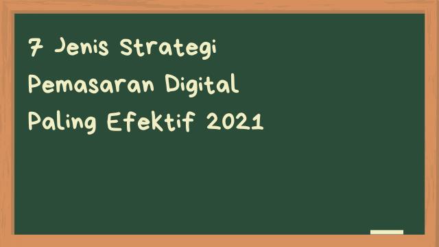 7 Jenis Strategi Pemasaran Digital Paling Efektif 2021