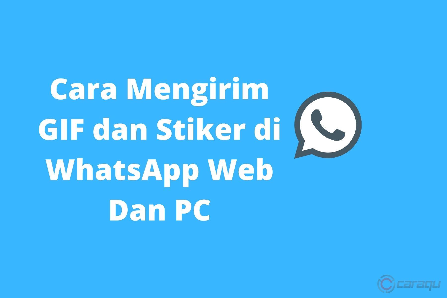 Cara Mengirim GIF dan Stiker di WhatsApp Web Dan PC