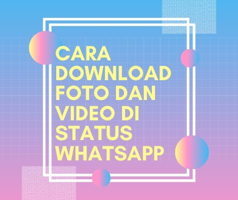 Cara Download Foto dan Video Di Status WhatsApp