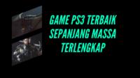 Game PS3 Terbaik Sepanjang Massa Terlengkap 2021