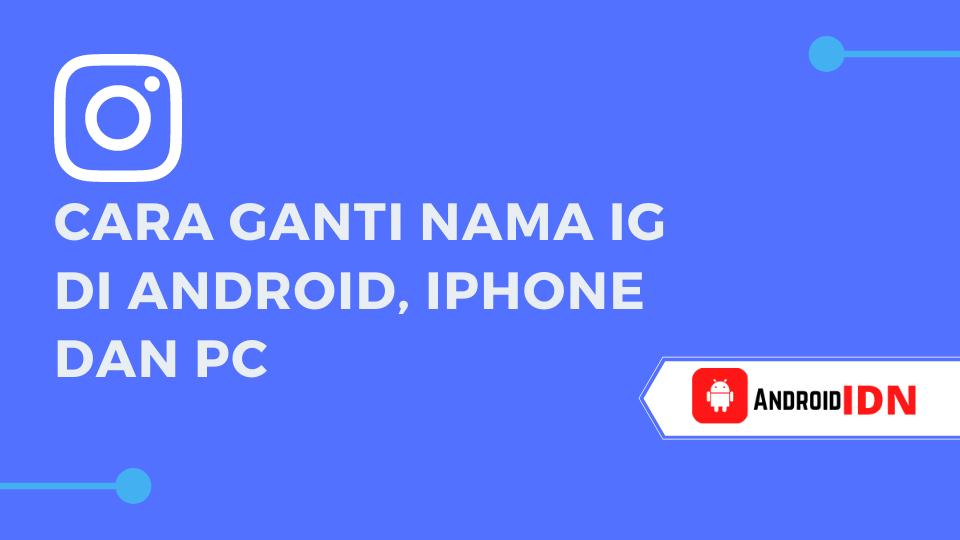 Cara Ganti Nama IG di Android, iPhone dan PC