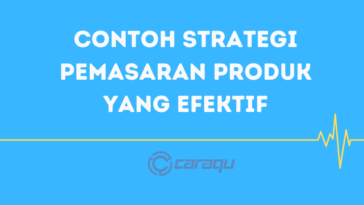 Contoh Strategi Pemasaran Produk Yang Efektif