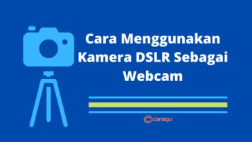 Cara Menggunakan Kamera DSLR Sebagai Webcam