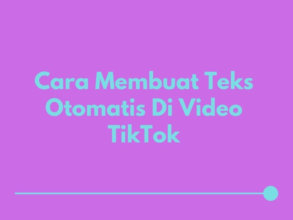Cara Membuat Teks Otomatis Di Video TikTok