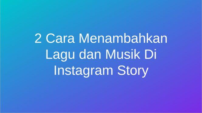 Cara Menambahkan Lagu dan Musik Di Instagram Story