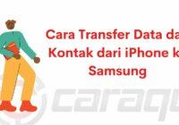Cara Transfer Data dan Kontak dari iPhone ke Samsung