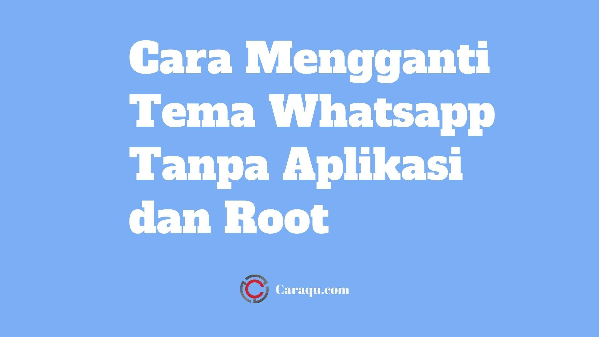 Cara Mengganti Tema Whatsapp Tanpa Aplikasi dan Root